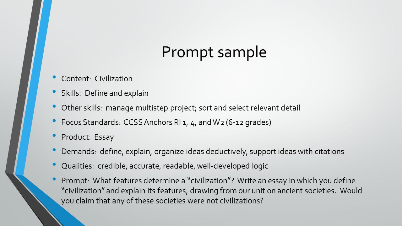 Prompt sample Content: Civilization Skills: Define and explain Other skills: manage multistep project; sort and select relevant detail Focus Standards