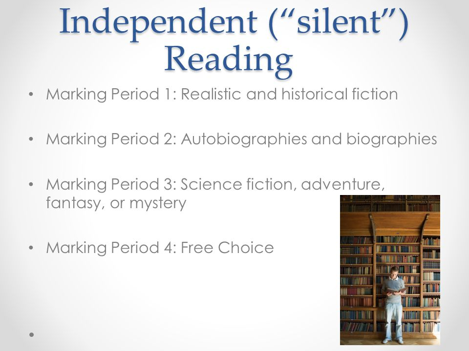 "Independent (""silent"") Reading Marking Period 1: Realistic and historical fiction Marking Period 2: Autobiographies and biographies Marking Period 3:"