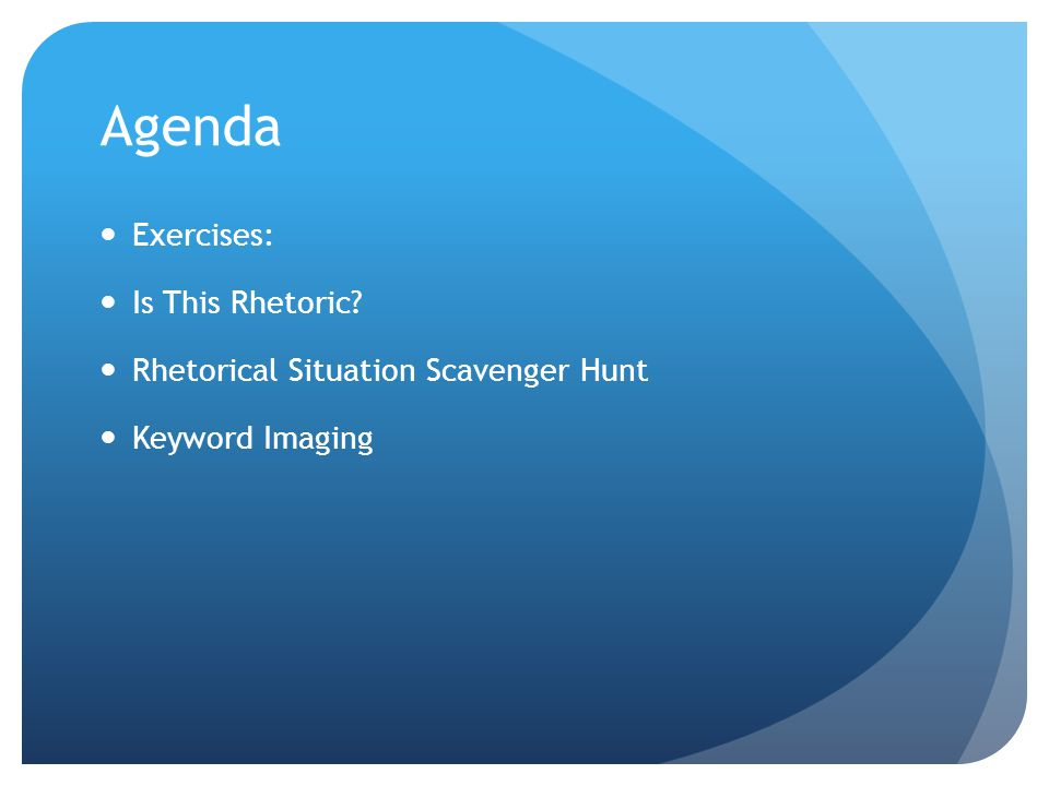 Agenda Exercises: Is This Rhetoric? Rhetorical Situation Scavenger Hunt Keyword Imaging