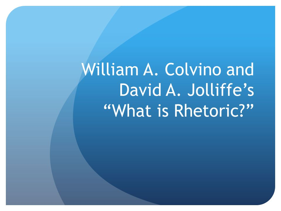 William A. Colvino and David A. Jolliffe's What is Rhetoric?