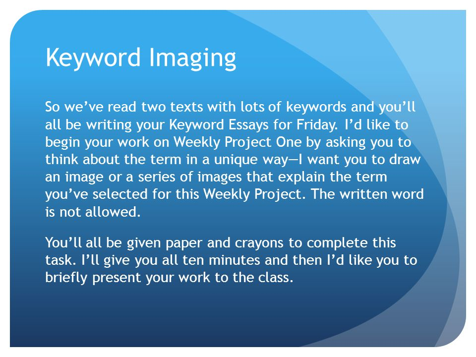 Keyword Imaging So we've read two texts with lots of keywords and you'll all be writing your Keyword Essays for Friday.