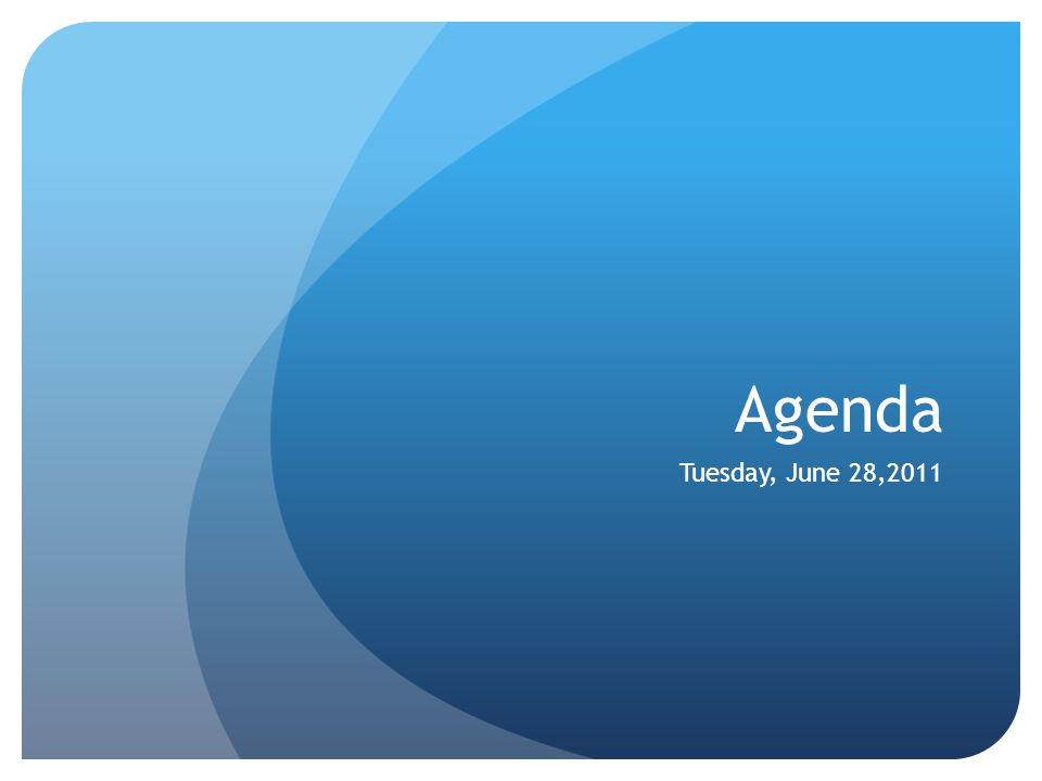Agenda Tuesday, June 28,2011