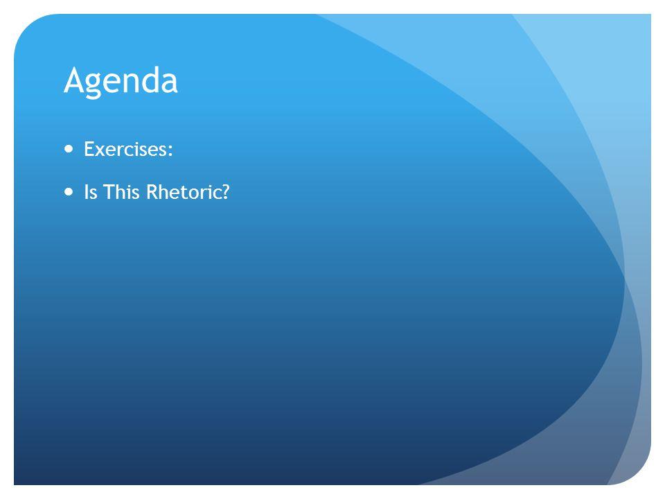 Agenda Exercises: Is This Rhetoric?