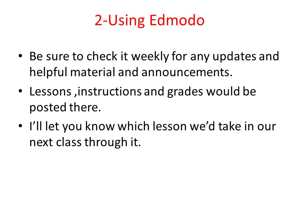 2-Using Edmodo Be sure to check it weekly for any updates and helpful material and announcements.