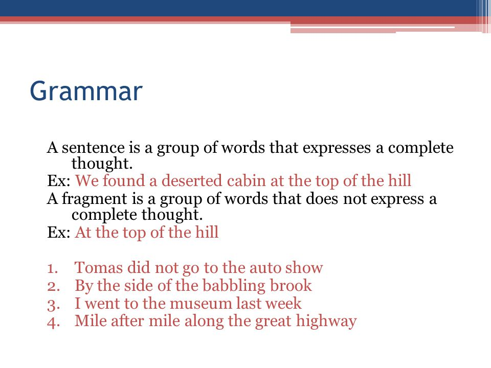Grammar A sentence is a group of words that expresses a complete thought.