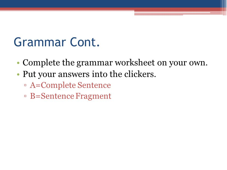 Grammar Cont. Complete the grammar worksheet on your own.