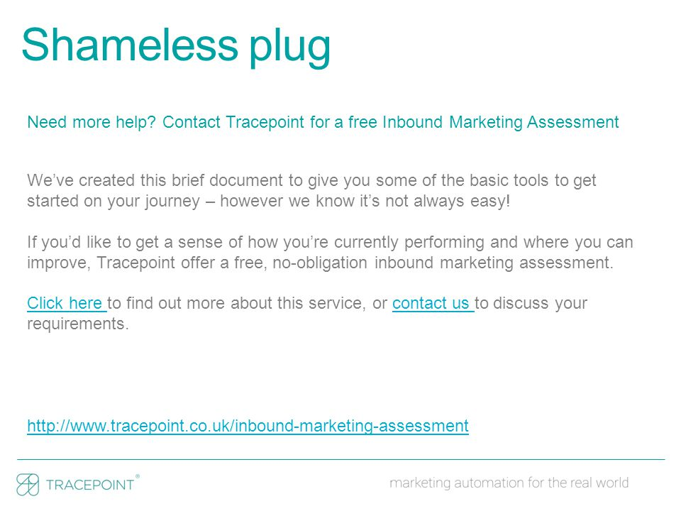 Shameless plug Need more help? Contact Tracepoint for a free Inbound Marketing Assessment We've created this brief document to give you some of the ba