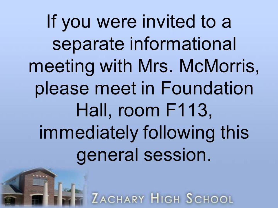 If you were invited to a separate informational meeting with Mrs. McMorris, please meet in Foundation Hall, room F113, immediately following this gene