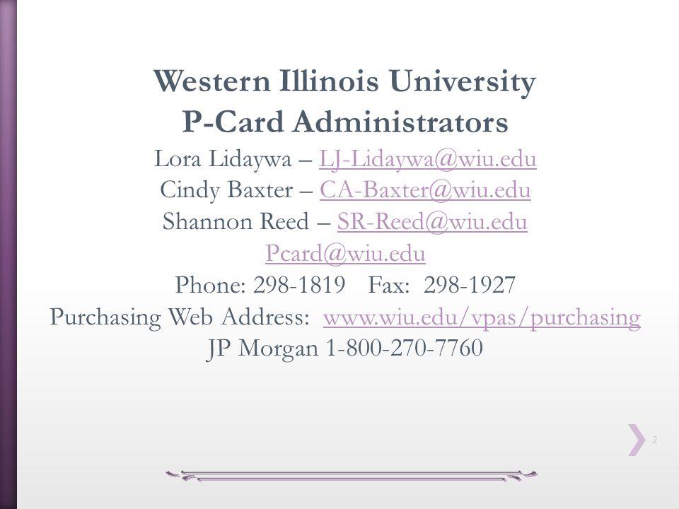 2 Western Illinois University P-Card Administrators Lora Lidaywa – LJ-Lidaywa@wiu.eduLJ-Lidaywa@wiu.edu Cindy Baxter – CA-Baxter@wiu.eduCA-Baxter@wiu.