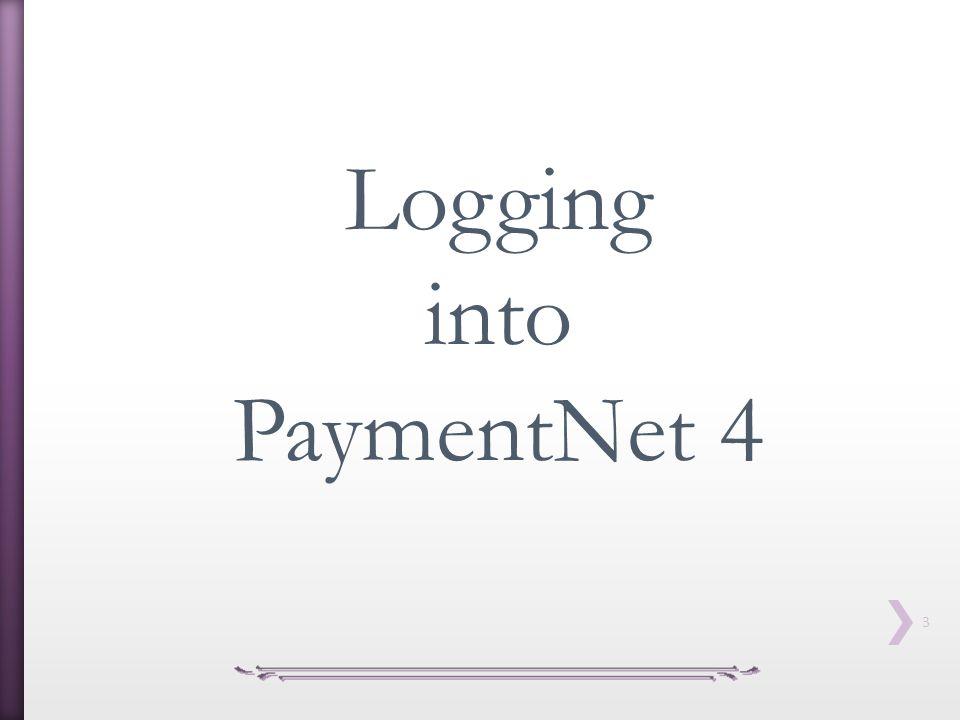 3 Logging into PaymentNet 4