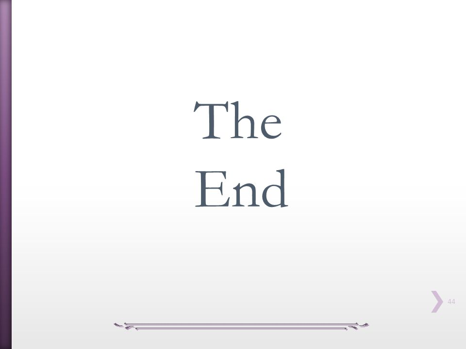 44 The End