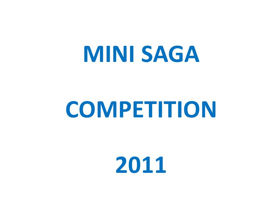 Mini-Sagas A mini-saga is a story of exactly fifty words, No more, no less.