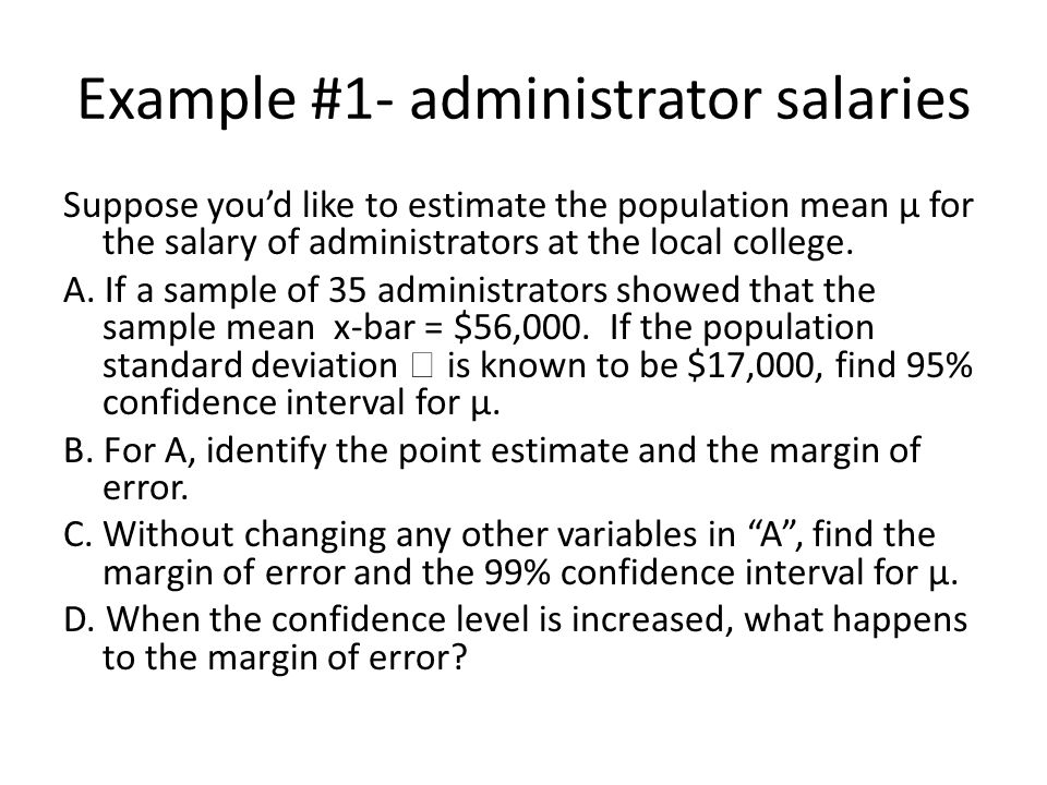 Example #1- administrator salaries Suppose you'd like to estimate the population mean µ for the salary of administrators at the local college.