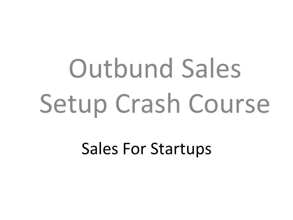 Sales For Startups Outbund Sales Setup Crash Course
