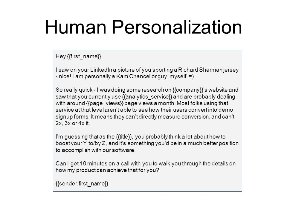 Human Personalization Hey {{first_name}}, I saw on your LinkedIn a picture of you sporting a Richard Sherman jersey - nice! I am personally a Kam Chan