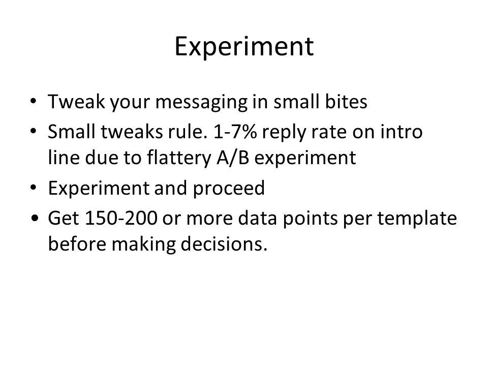 Experiment Tweak your messaging in small bites Small tweaks rule.