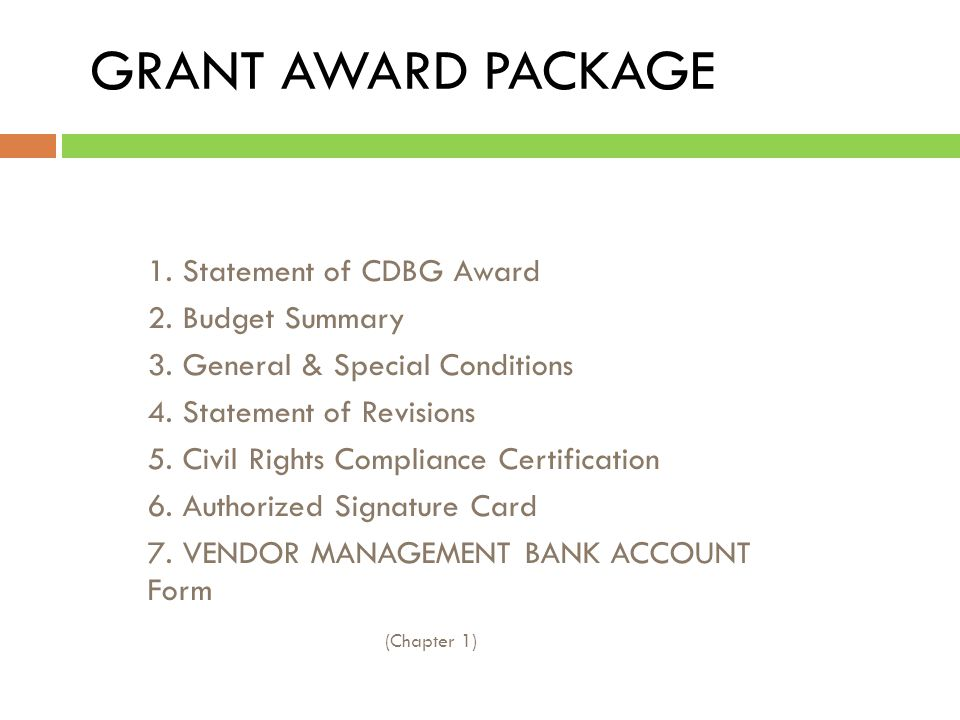 What We Will Cover… 1. Grant Award Package 2. Setting up Your CDBG Bank Account 3.