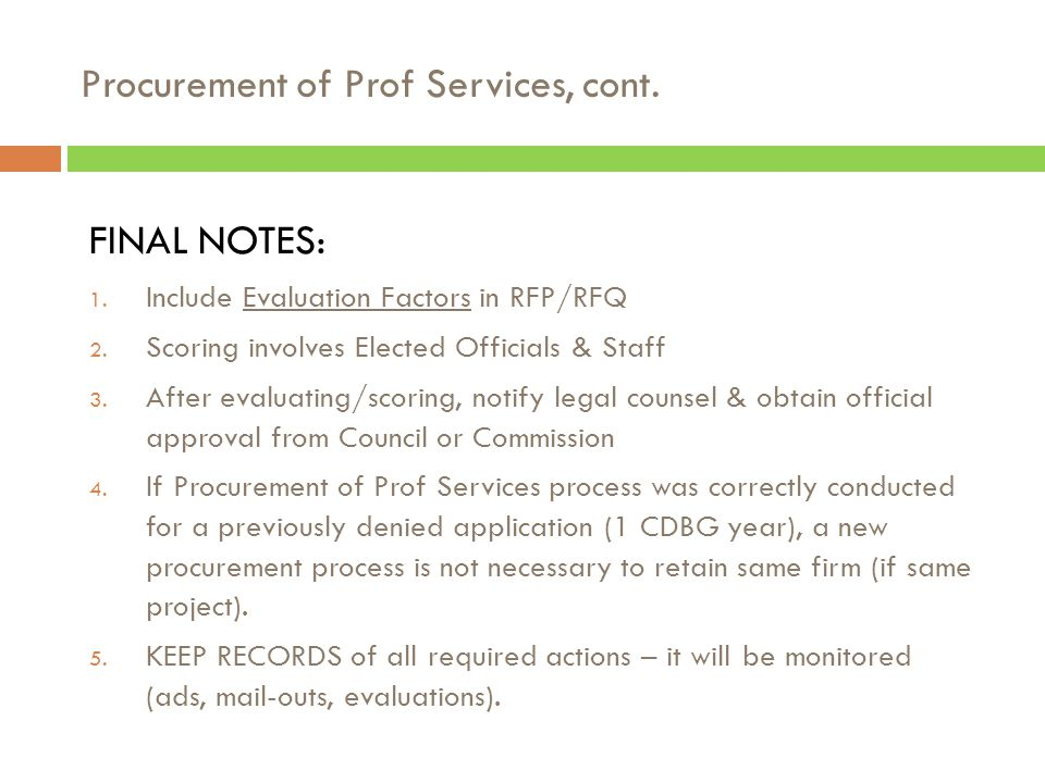 "Procurement of Prof Services, cont. Prepare written evaluation plan with method for scoring proposals EXAMPLE: Evaluation Factor #1 ""Grant administrat"