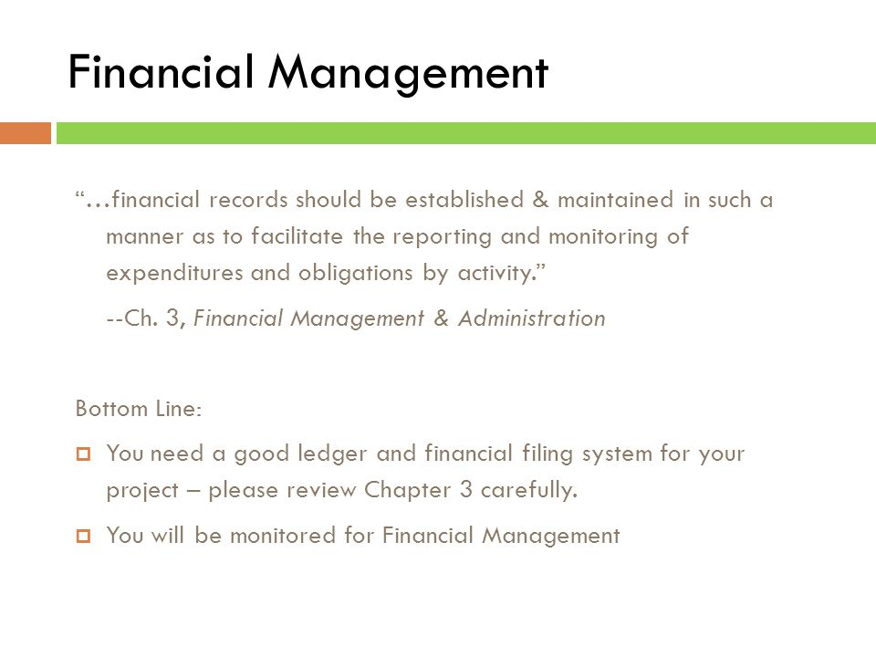 Financial Management …financial records should be established & maintained in such a manner as to facilitate the reporting and monitoring of expenditures and obligations by activity. --Ch.