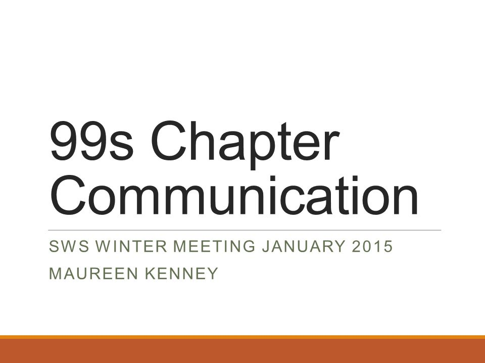99s Chapter Communication SWS WINTER MEETING JANUARY 2015 MAUREEN KENNEY