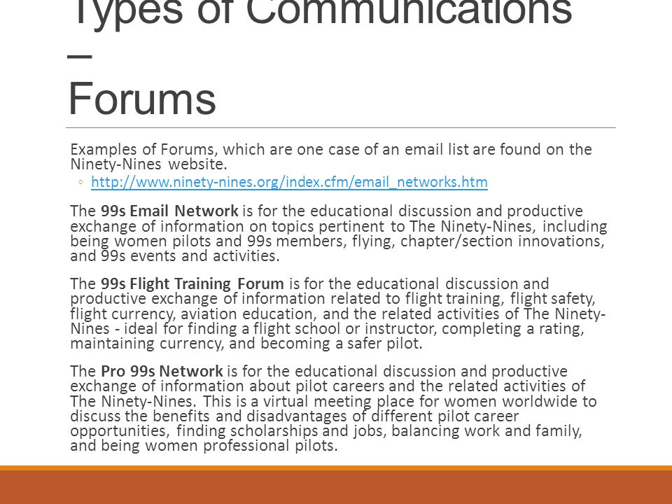 Types of Communications – Forums Examples of Forums, which are one case of an email list are found on the Ninety-Nines website.