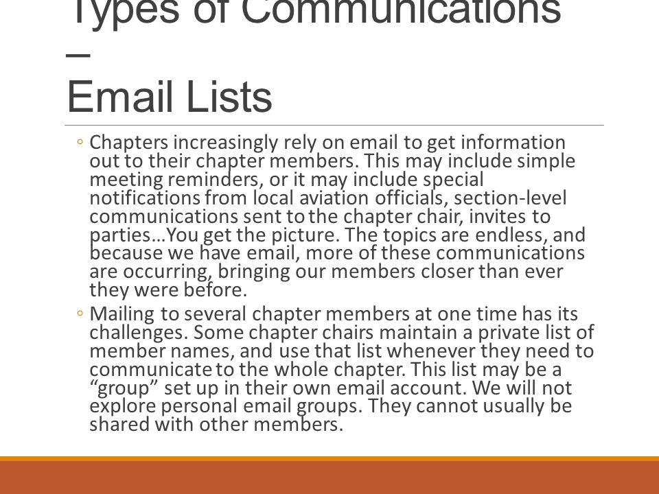 Types of Communications – Email Lists ◦Chapters increasingly rely on email to get information out to their chapter members.