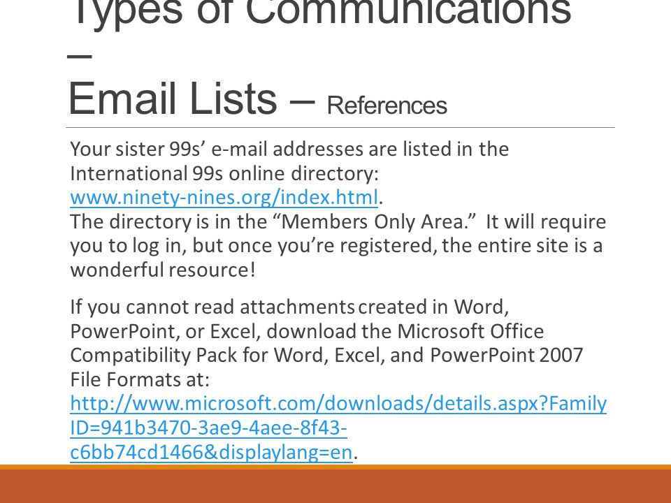 Types of Communications – Email Lists – References Your sister 99s' e-mail addresses are listed in the International 99s online directory: www.ninety-nines.org/index.html.