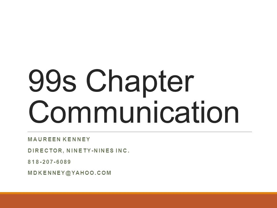 99s Chapter Communication MAUREEN KENNEY DIRECTOR, NINETY-NINES INC.