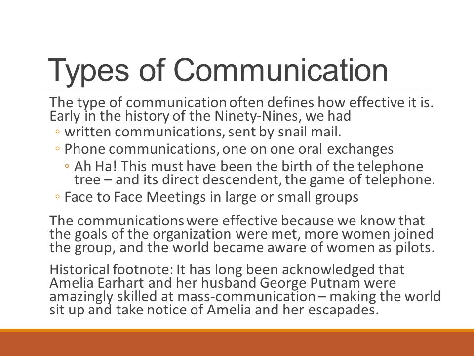 Types of Communication The type of communication often defines how effective it is.