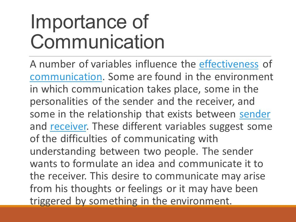 Importance of Communication A number of variables influence the effectiveness of communication.