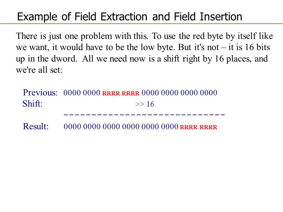 Example of Field Extraction and Field Insertion There is just one problem with this. To use the red byte by itself like we want, it would have to be t