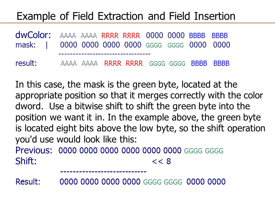 Example of Field Extraction and Field Insertion dwColor: AAAA AAAA RRRR RRRR 0000 0000 BBBB BBBB mask: | 0000 0000 0000 0000 GGGG GGGG 0000 0000 -----