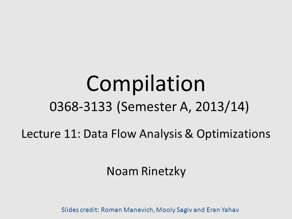 Types of optimizations An optimization is local if it works on just a single basic block An optimization is global if it works on an entire control-flow graph An optimization is interprocedural if it works across the control-flow graphs of multiple functions –We won t talk about this in this course 22