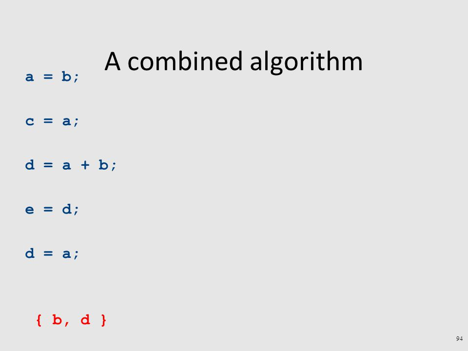 A combined algorithm a = b; c = a; d = a + b; e = d; d = a; { b, d } 94