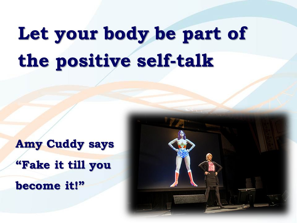 "Let your body be part of the positive self-talk Amy Cuddy says ""Fake it till you become it!"""