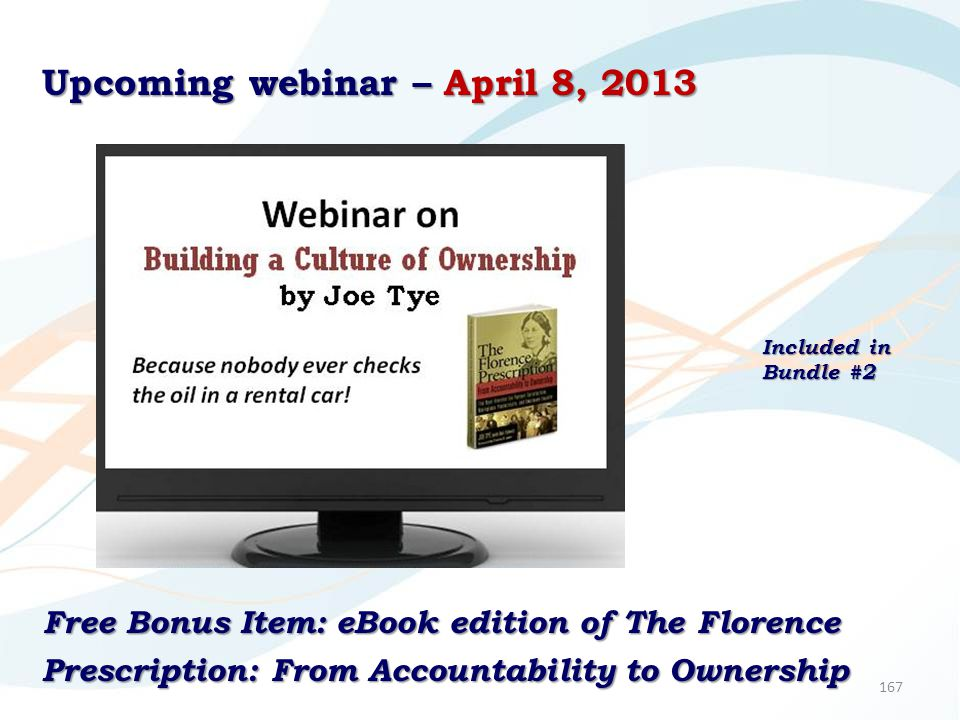 167 Upcoming webinar – April 8, 2013 Free Bonus Item: eBook edition of The Florence Prescription: From Accountability to Ownership Included in Bundle