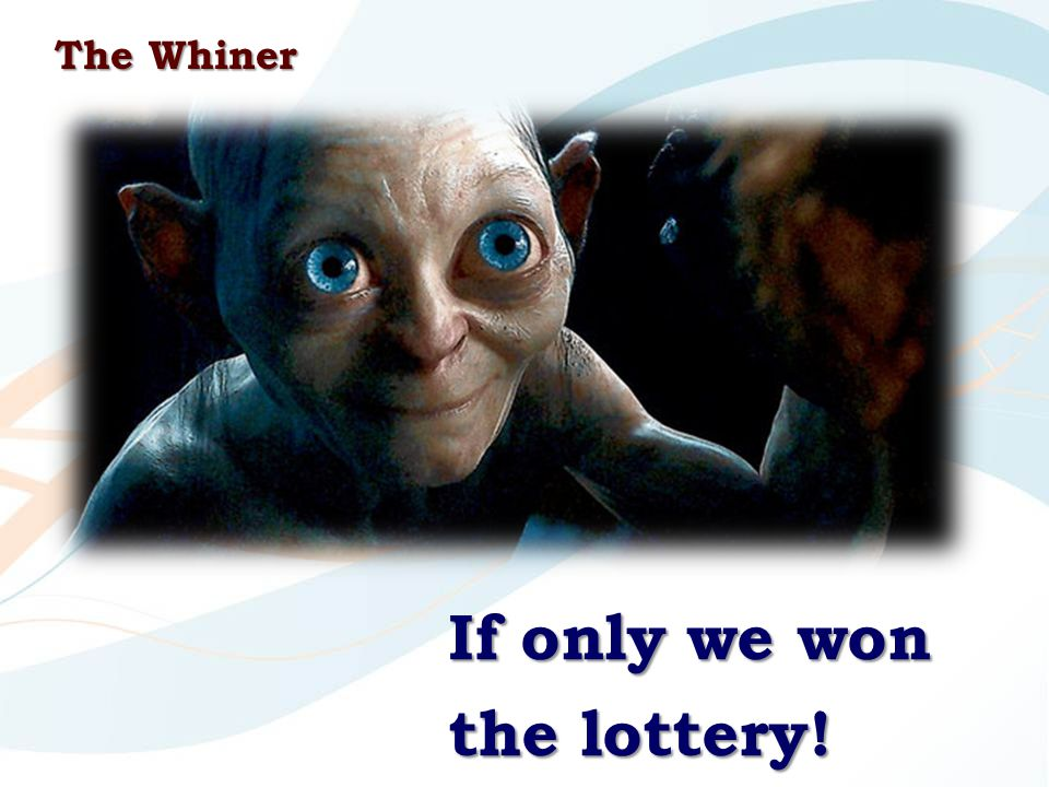 If only we won the lottery! The Whiner