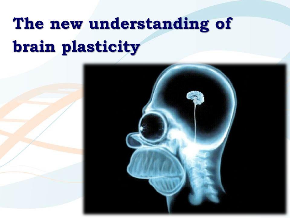 The new understanding of brain plasticity