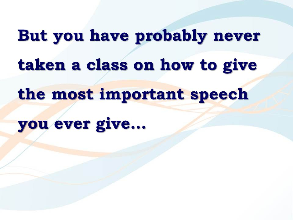 But you have probably never taken a class on how to give the most important speech you ever give…