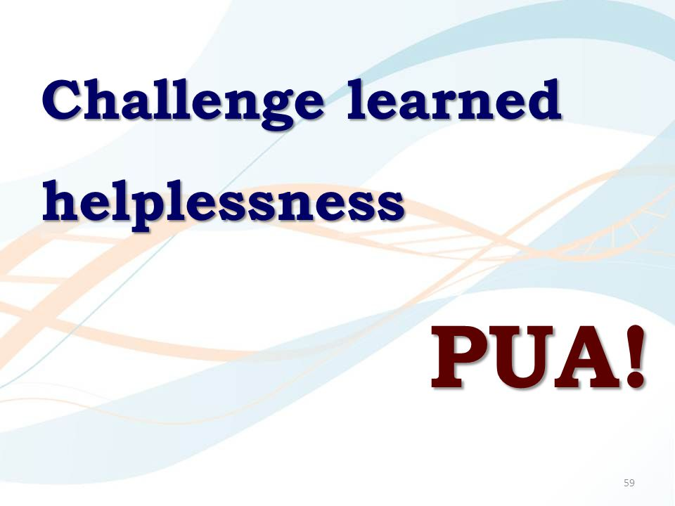 59 Challenge learned helplessness PUA!