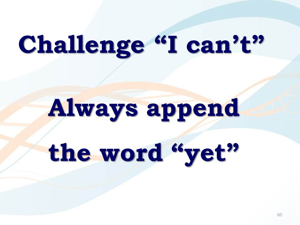 "60 Challenge ""I can't"" Always append the word ""yet"""