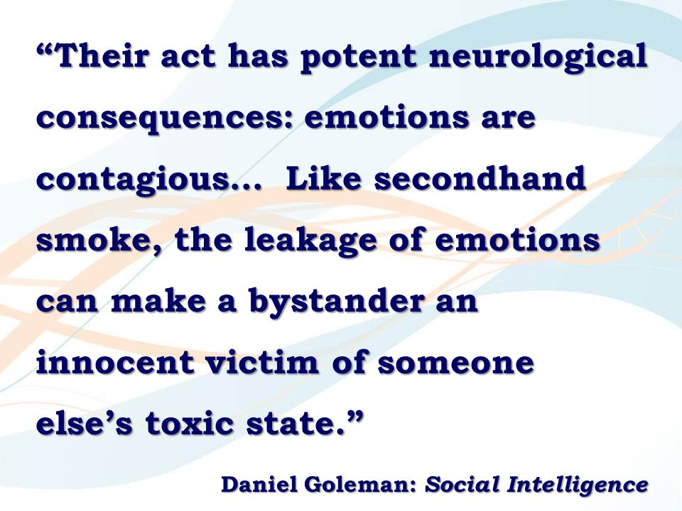 """Their act has potent neurological consequences: emotions are contagious… Like secondhand smoke, the leakage of emotions can make a bystander an innoc"
