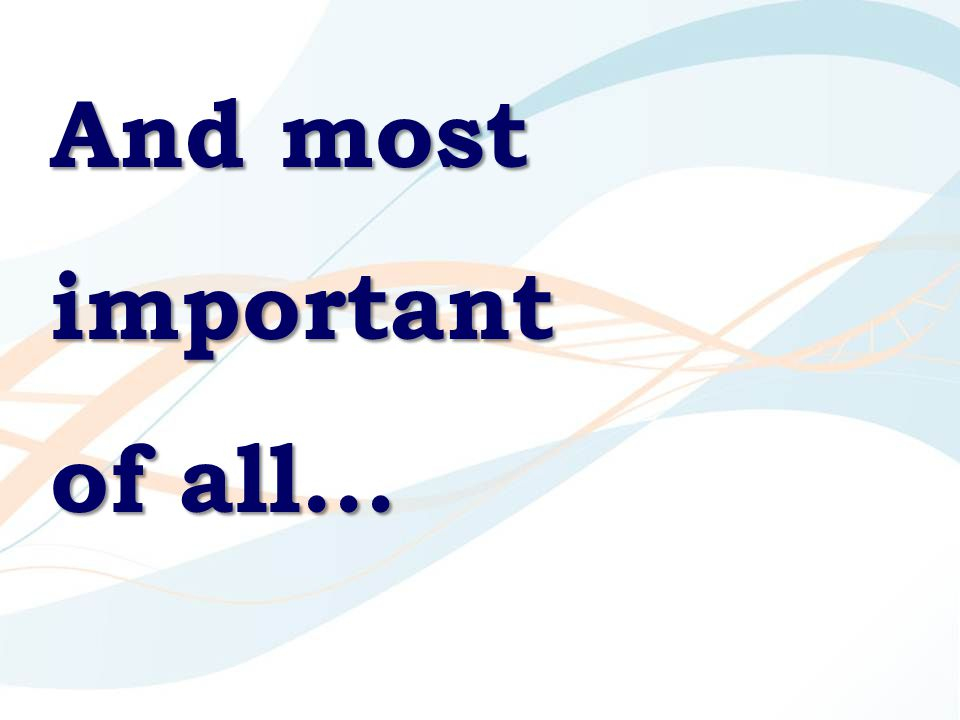 And most important of all…