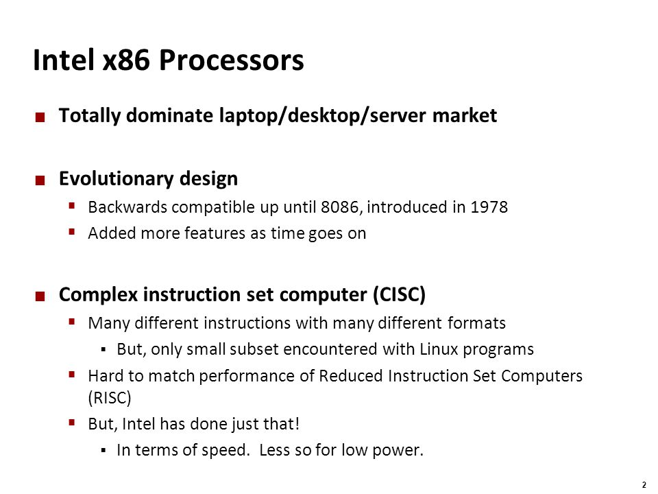 Carnegie Mellon 2 Intel x86 Processors Totally dominate laptop/desktop/server market Evolutionary design  Backwards compatible up until 8086, introdu