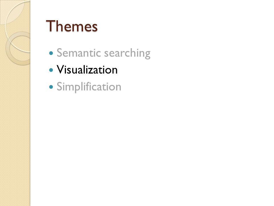 Themes Themes II Semantic searching Visualization Simplification