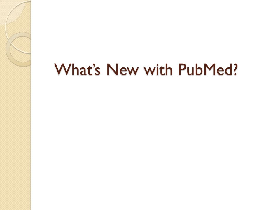 What's New with PubMed?