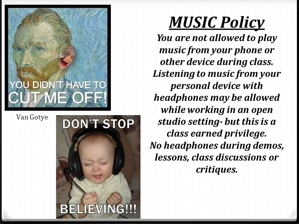 MUSIC Policy You are not allowed to play music from your phone or other device during class.