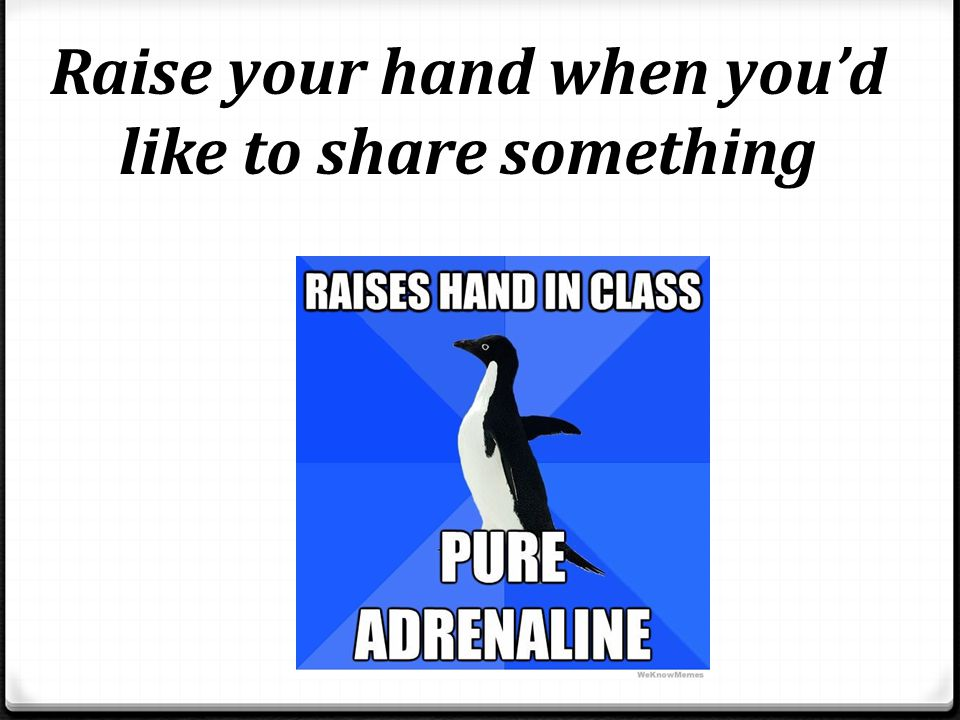 Raise your hand when you'd like to share something