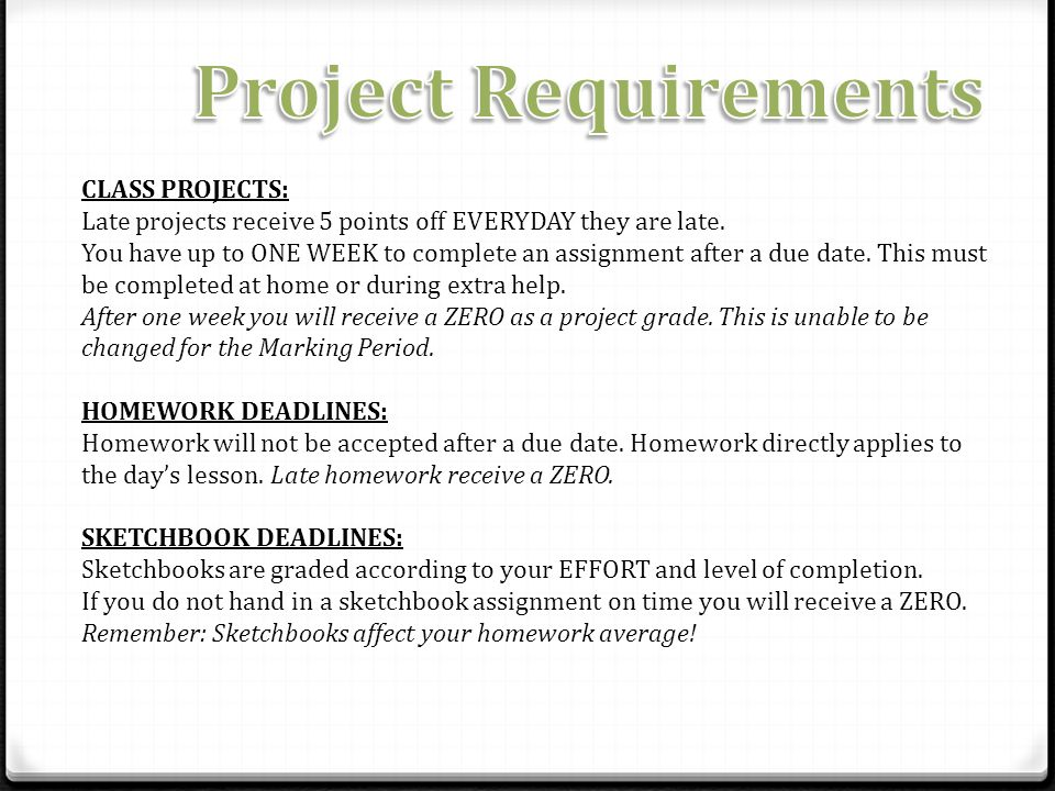 CLASS PROJECTS: Late projects receive 5 points off EVERYDAY they are late.
