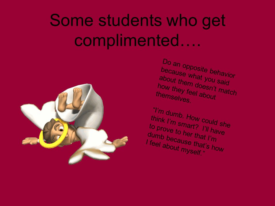 Some students who get complimented….
